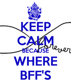 Poster: KEEP CALM BECAUSE WHERE BFF'S