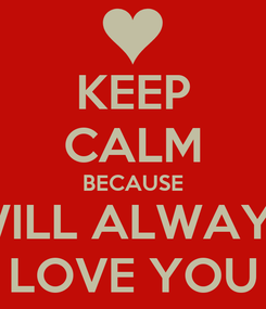 Poster: KEEP CALM BECAUSE WILL ALWAYS LOVE YOU