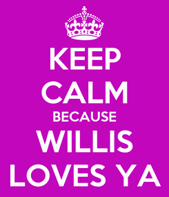 Poster: KEEP CALM BECAUSE WILLIS LOVES YA