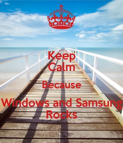 Poster: Keep Calm Because Windows and Samsung Rocks