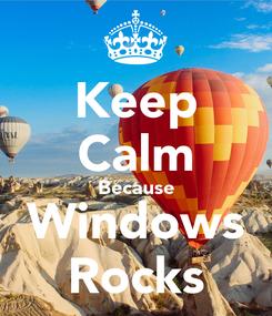 Poster: Keep Calm Because Windows Rocks
