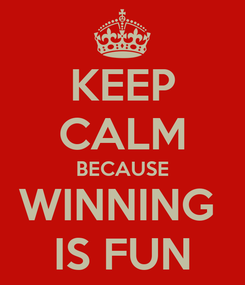 Poster: KEEP CALM BECAUSE WINNING  IS FUN