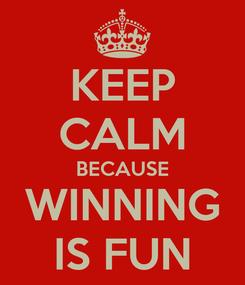 Poster: KEEP CALM BECAUSE WINNING IS FUN