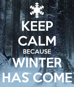 Poster: KEEP CALM BECAUSE WINTER HAS COME