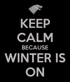 Poster: KEEP CALM BECAUSE WINTER IS ON