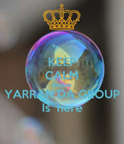 Poster: KEEP CALM Because YARRAN DA GROUP Is  here