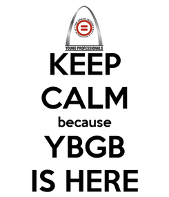 Poster: KEEP CALM because YBGB IS HERE