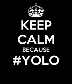 Poster: KEEP CALM BECAUSE #YOLO