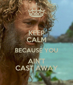 Poster: KEEP CALM BECAUSE YOU AIN'T CAST AWAY
