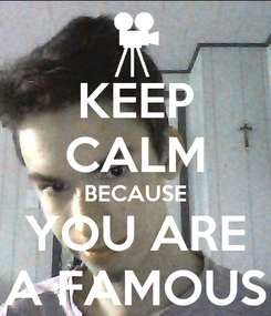 Poster: KEEP CALM BECAUSE YOU ARE A FAMOUS