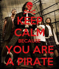 Poster: KEEP CALM BECAUSE YOU ARE A PIRATE