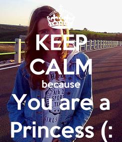 Poster: KEEP CALM because You are a Princess (:
