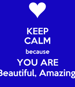 Poster: KEEP CALM because YOU ARE Beautiful, Amazing,