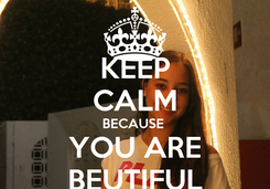 Poster: KEEP CALM BECAUSE  YOU ARE BEUTIFUL