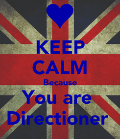 Poster: KEEP CALM Because You are  Directioner