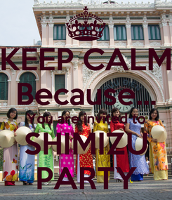 Poster: KEEP CALM Because... You are invited to SHIMIZU PARTY