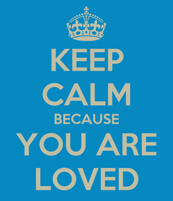 Poster: KEEP CALM BECAUSE YOU ARE LOVED