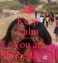 Poster: Keep  Calm  Because You are My bestfriend
