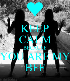 Poster: KEEP CALM BECAUSE YOU ARE MY BFF