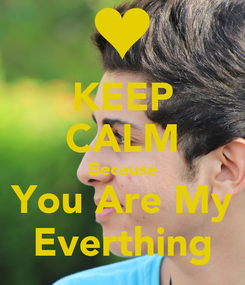 Poster: KEEP CALM Because You Are My Everthing