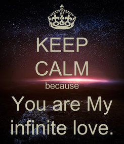 Poster: KEEP CALM because You are My infinite love.