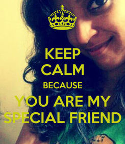 Poster: KEEP CALM BECAUSE YOU ARE MY SPECIAL FRIEND