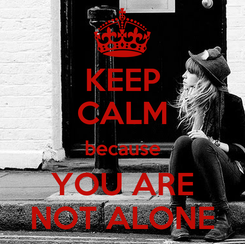 Poster: KEEP CALM because YOU ARE NOT ALONE