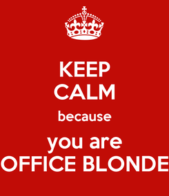 Poster: KEEP CALM because you are OFFICE BLONDE
