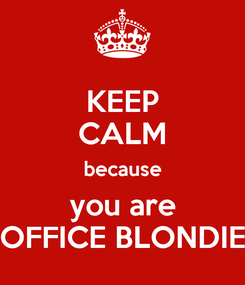 Poster: KEEP CALM because you are OFFICE BLONDIE