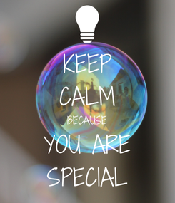 Poster: KEEP CALM BECAUSE YOU ARE SPECIAL