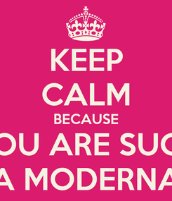 Poster: KEEP CALM BECAUSE YOU ARE SUCH A MODERNA