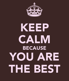 Poster: KEEP CALM BECAUSE YOU ARE THE BEST