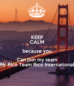 Poster: KEEP CALM because you Can join my team Mr Rico Team Rico International
