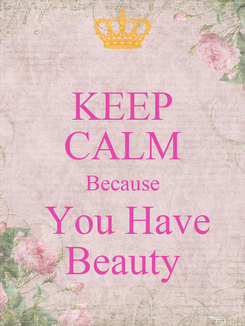 Poster: KEEP CALM Because  You Have  Beauty