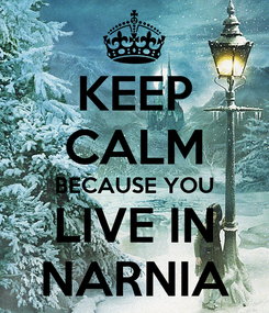 Poster: KEEP CALM BECAUSE YOU LIVE IN NARNIA