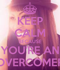 Poster: KEEP CALM BECAUSE YOU'RE AN OVERCOMER