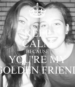 Poster: KEEP CALM BECAUSE YOU'RE MY GOLDEN FRIEND