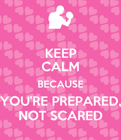 Poster: KEEP CALM BECAUSE YOU'RE PREPARED, NOT SCARED