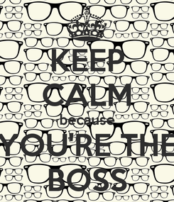 Poster: KEEP CALM because YOU'RE THE BOSS