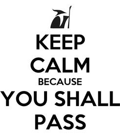 Poster: KEEP CALM BECAUSE YOU SHALL PASS