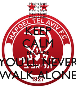 Poster: KEEP CALM BECAUSE YOU'LL NEVER WALK ALONE