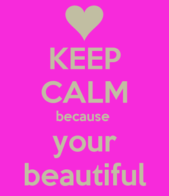 Poster: KEEP CALM because  your beautiful