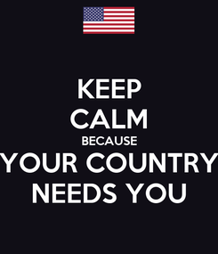 Poster: KEEP CALM BECAUSE YOUR COUNTRY NEEDS YOU
