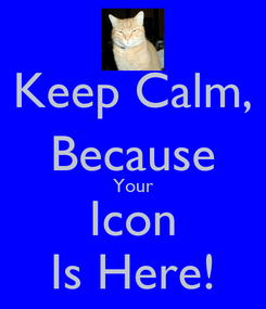 Poster: Keep Calm, Because Your Icon Is Here!