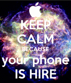 Poster: KEEP CALM BECAUSE your phone IS HIRE