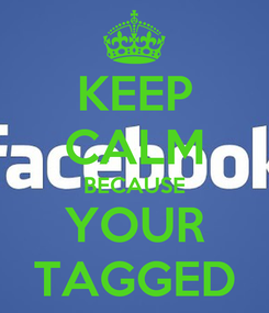 Poster: KEEP CALM BECAUSE YOUR TAGGED