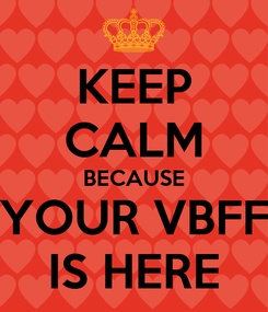 Poster: KEEP CALM BECAUSE YOUR VBFF IS HERE
