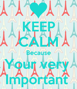 Poster: KEEP CALM Because Your very  Important