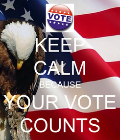 Poster: KEEP CALM BECAUSE YOUR VOTE COUNTS