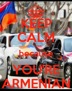 Poster: KEEP CALM because YOU'RE ARMENIAN